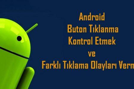 Android Buton Tıklanma, Kontrol Etmek ve Farklı Tıklama Olayları Vermek