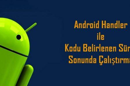 Android Handler ile Kodu Belirlenen Süre Sonunda Çalıştırma